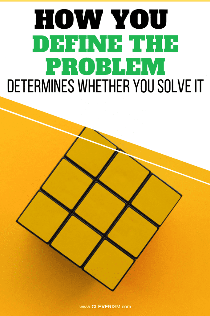 How You Define the Problem Determines Whether You Solve It