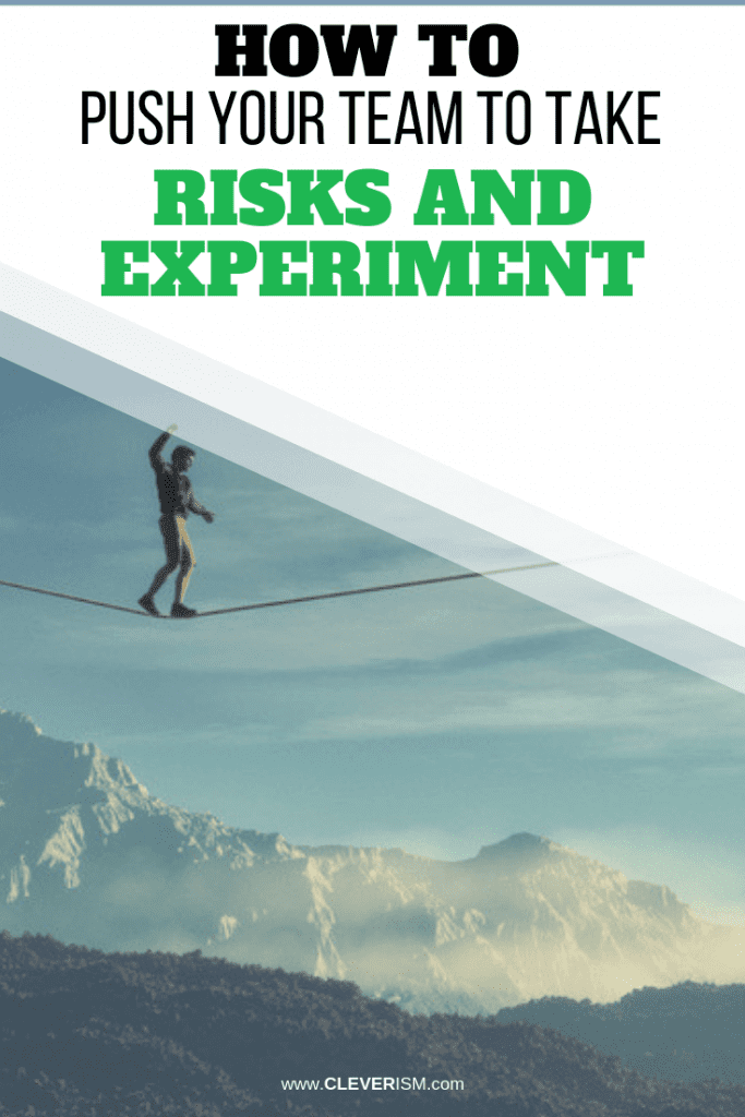 How to Push Your Team to Take Risks and Experiment