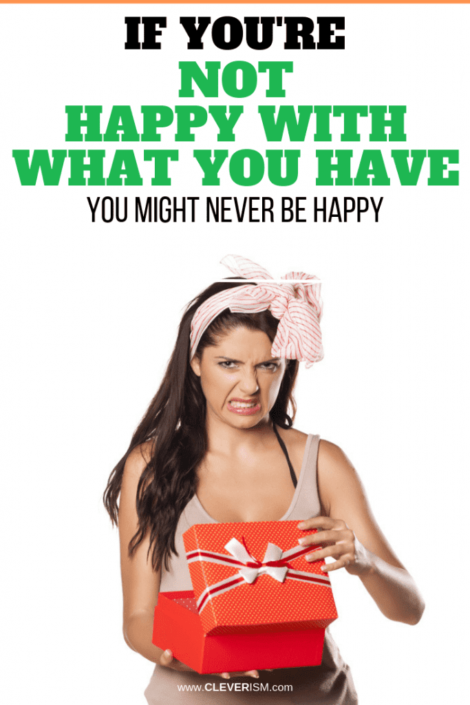 IfYou'reNot Happy with What You Have, You Might Never be Happy