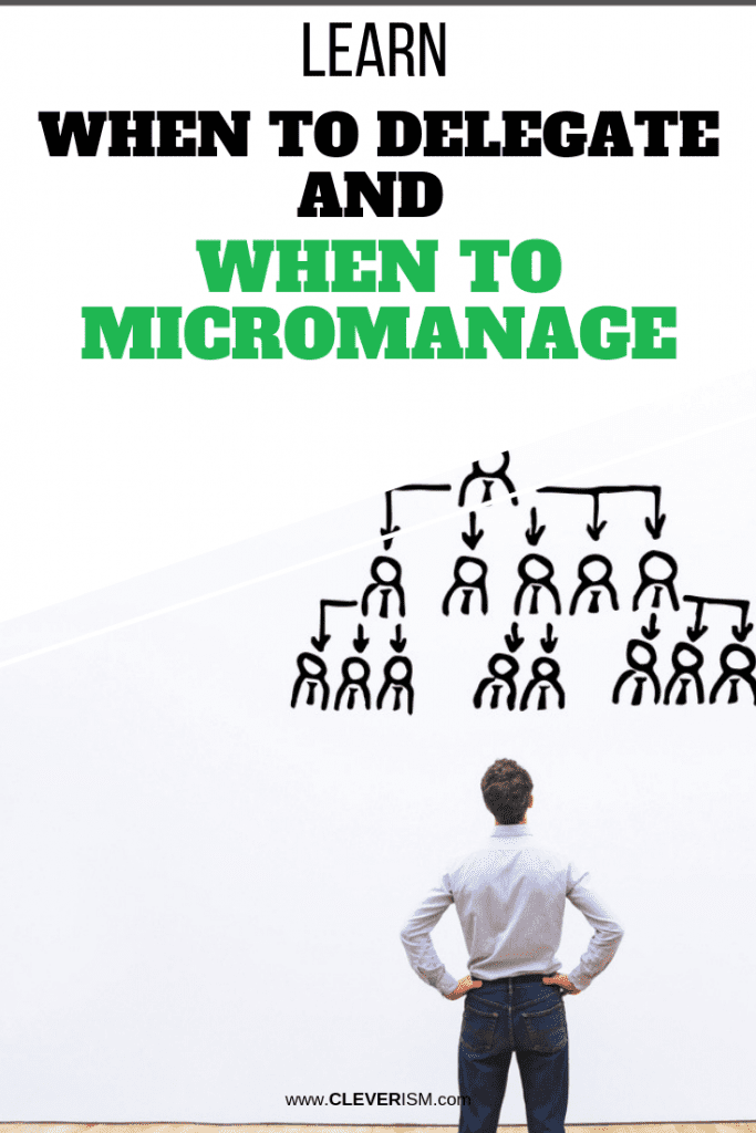 Learn When to Delegate and When to Micromanage