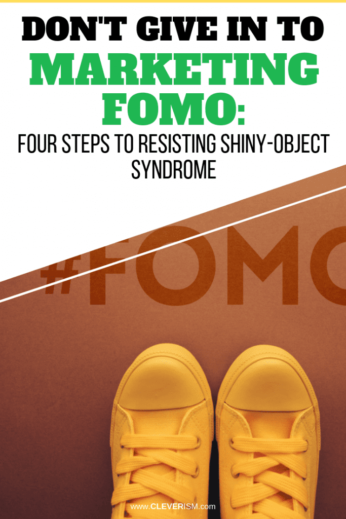 Don't Give in to Marketing FOMO: Four Steps to Resisting Shiny-Object Syndrome