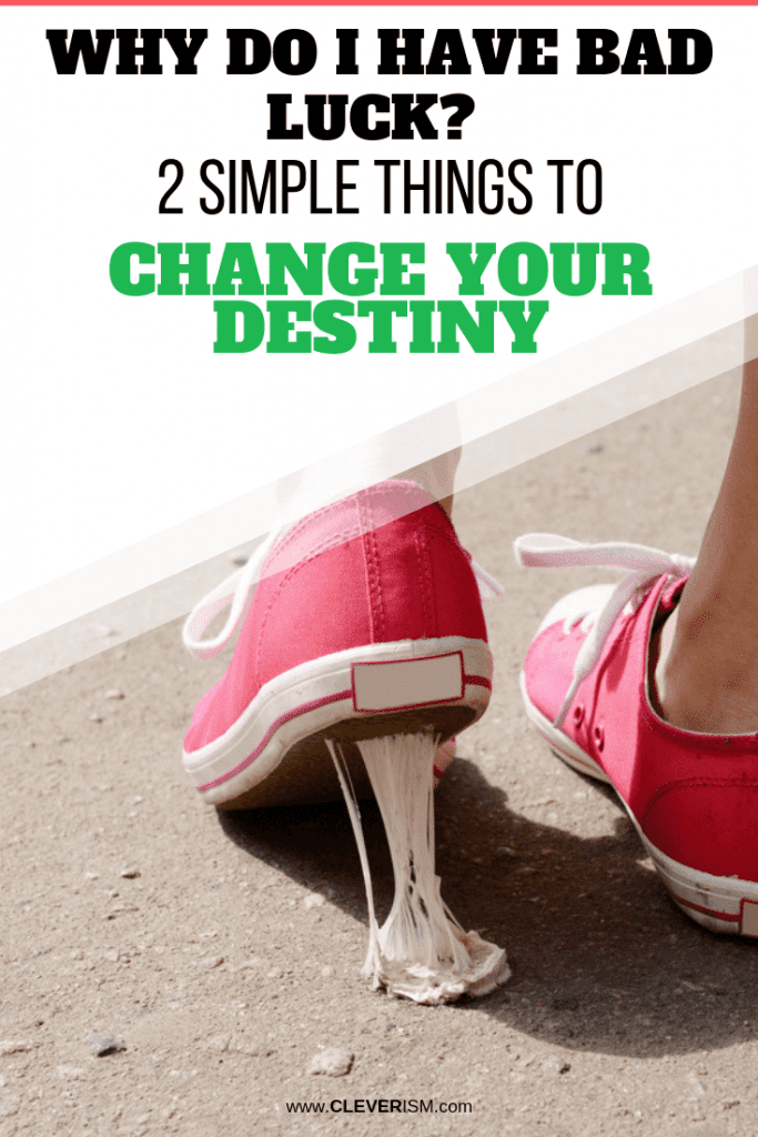 Why Do I Have Bad Luck? 2 Simple Things to Change Your Destiny