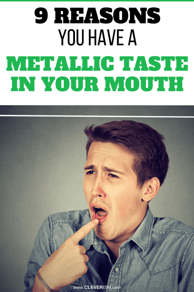 9 Reasons You Have A Metallic Taste In Your Mouth Cleverism