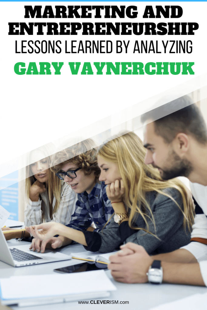 Marketing and Entrepreneurship Lessons Learned By Analyzing Gary Vaynerchuk