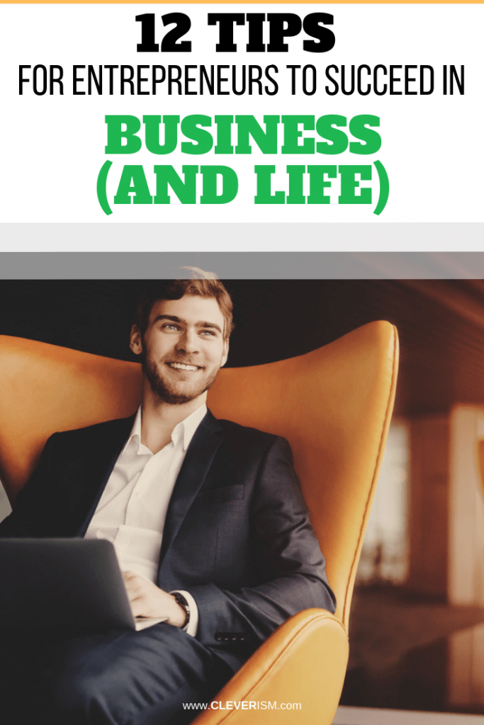 12 Tips for Entrepreneurs to Succeed in Business (And Life)