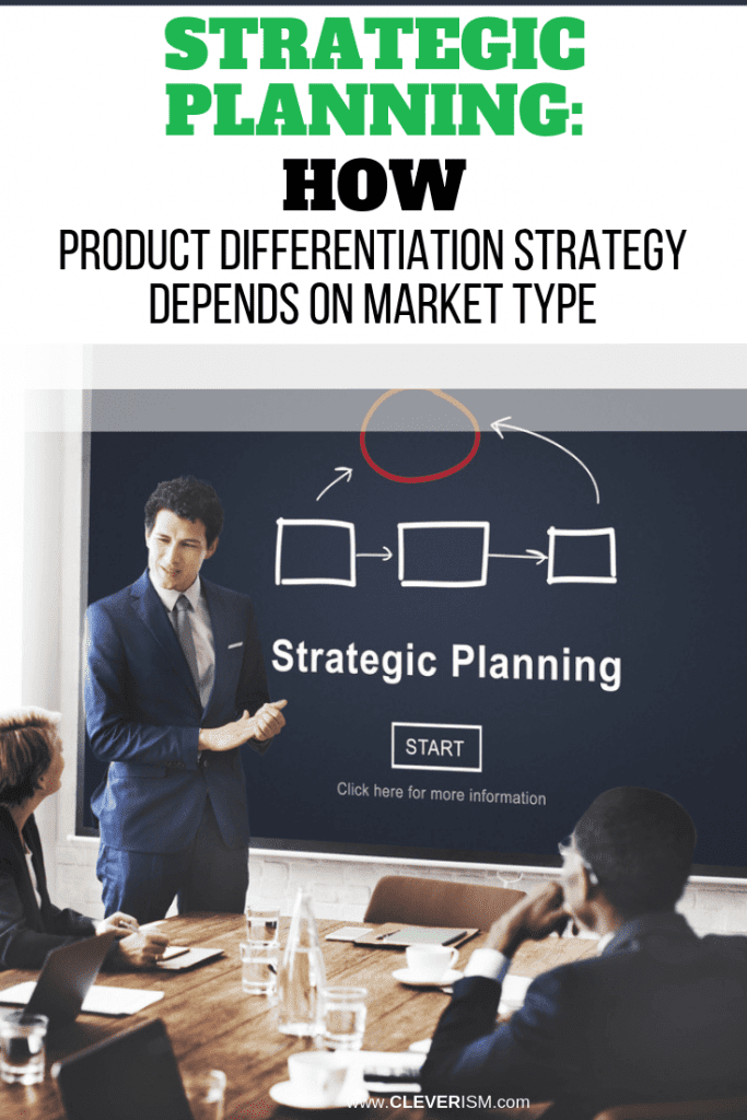 Strategic Planning: How Product Differentiation Strategy Depends on Market Type