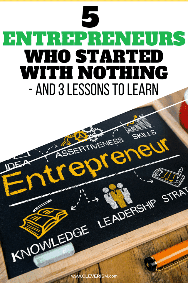 5 Entrepreneurs Who Started With Nothing - and 3 Lessons to Learn