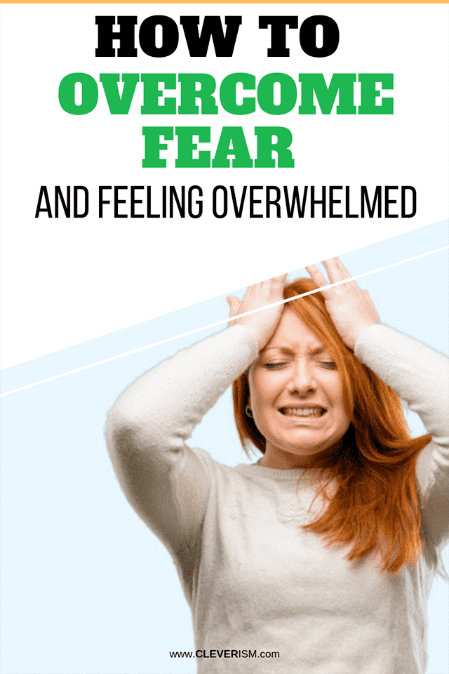 How to Overcome Fear and Feeling Overwhelmed