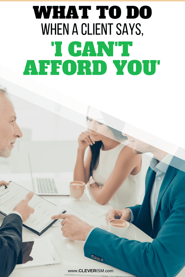 What to Do When a Client Says, 'I Can't Afford You'