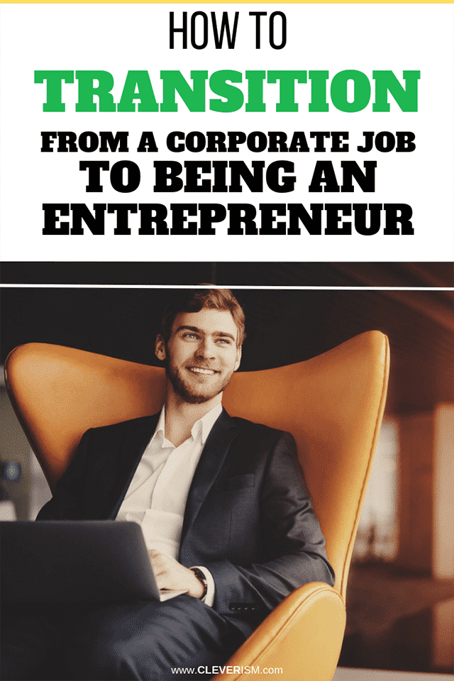 How to Transition from a Corporate Job to Being an Entrepreneur