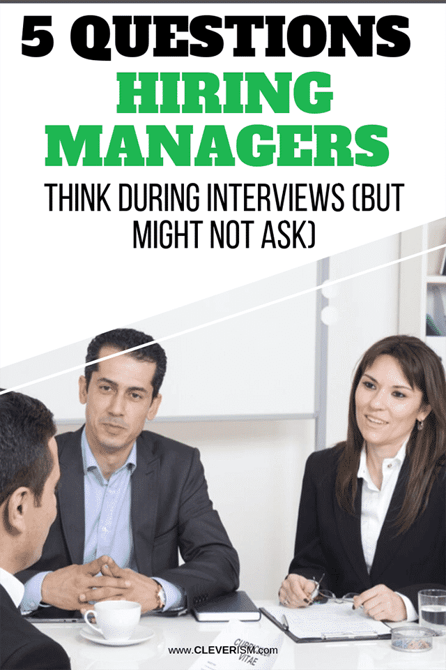 5 Questions Hiring Managers Think During Interviews (But Might Not Ask)
