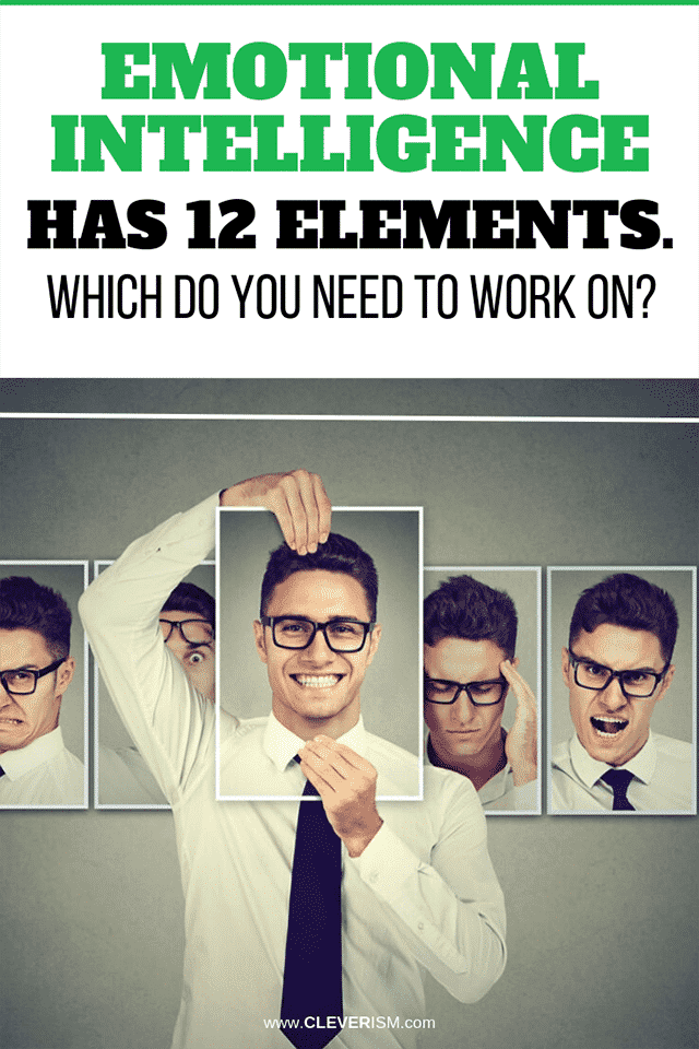Emotional Intelligence Has 12 Elements. Which Do You Need to Work On?