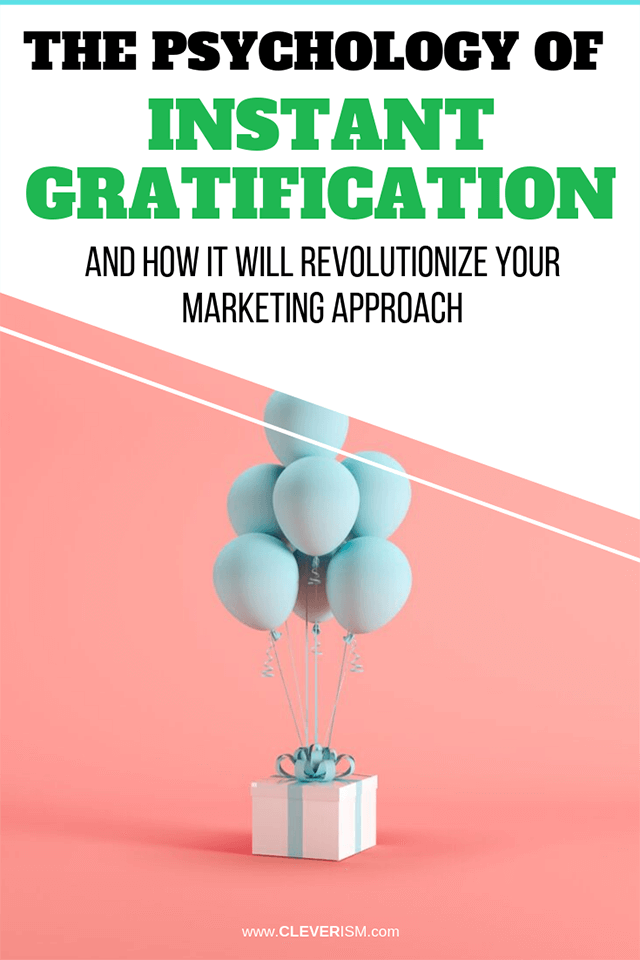 The Psychology of Instant Gratification and How It Will Revolutionize Your Marketing Approach