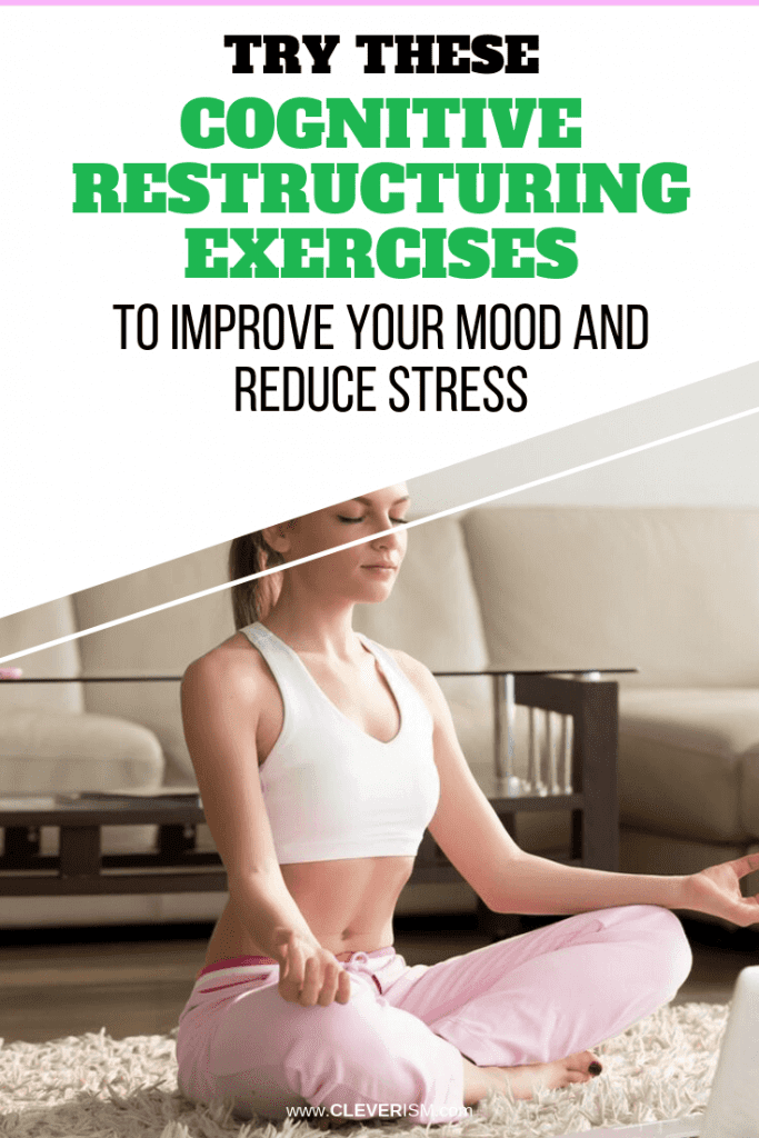 Try These Cognitive Restructuring Exercises to Improve Your Mood and Reduce Stress