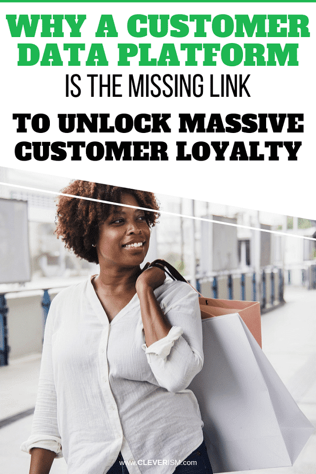 Why a Customer Data Platform is the Missing Link to Unlock Massive Customer Loyalty