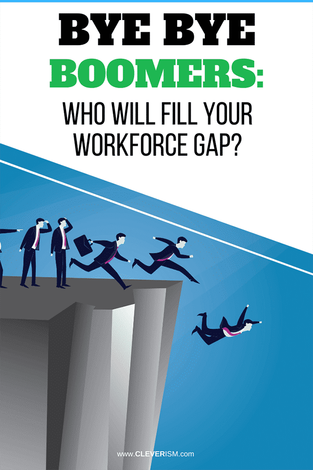 Bye Bye Boomers: Who Will Fill your Workforce Gap?