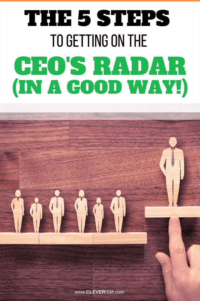 The 8 Steps to Getting on the CEO's Radar (in a Good Way!)