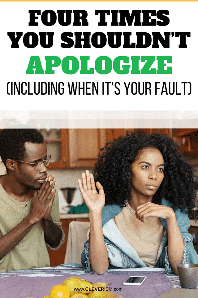 Four Times You Shouldn't Apologize (Including When It's Your Fault)