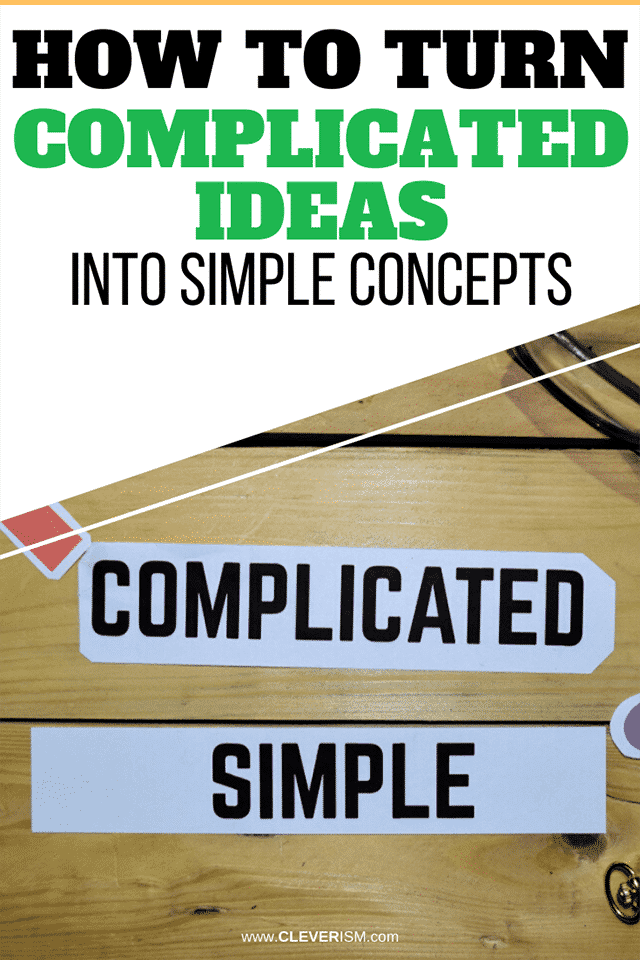 How To Turn Complicated Ideas Into Simple Concepts