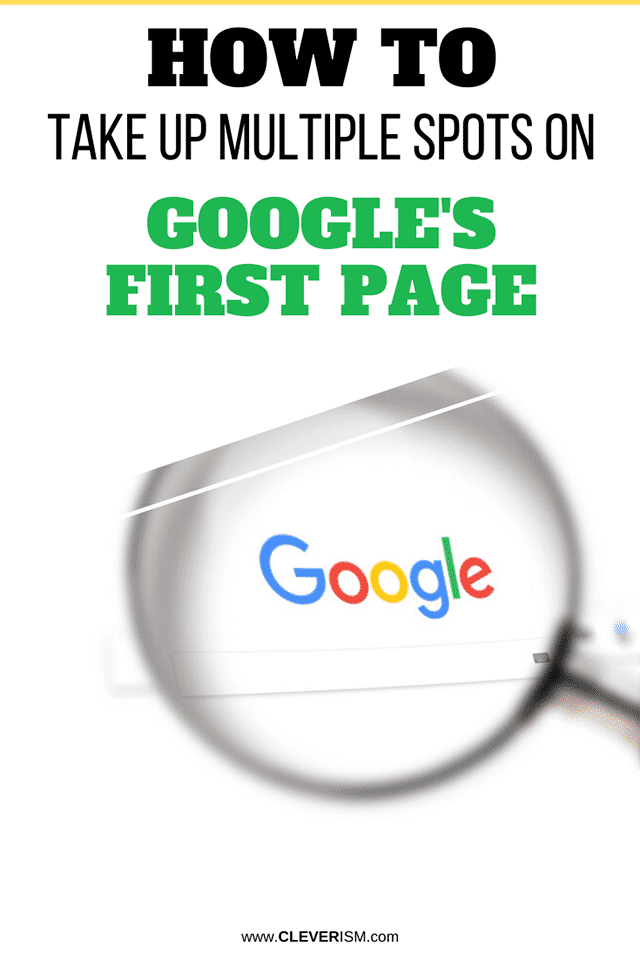How to Take Up Multiple Spots on Google's First Page