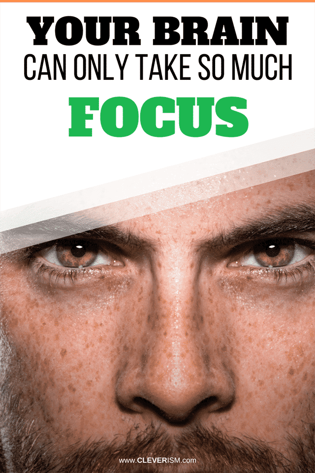 Your Brain Can Only Take So Much Focus