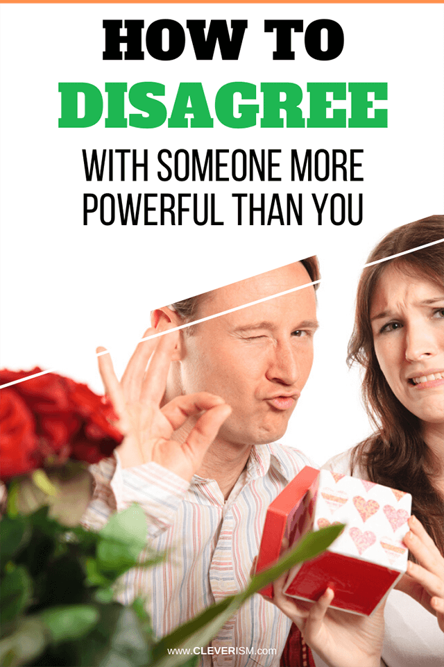 How to Disagree with Someone More Powerful than You