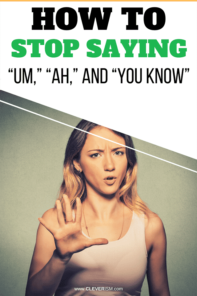 "How to Stop Saying ""Um,"" ""Ah,"" and ""You Know"""