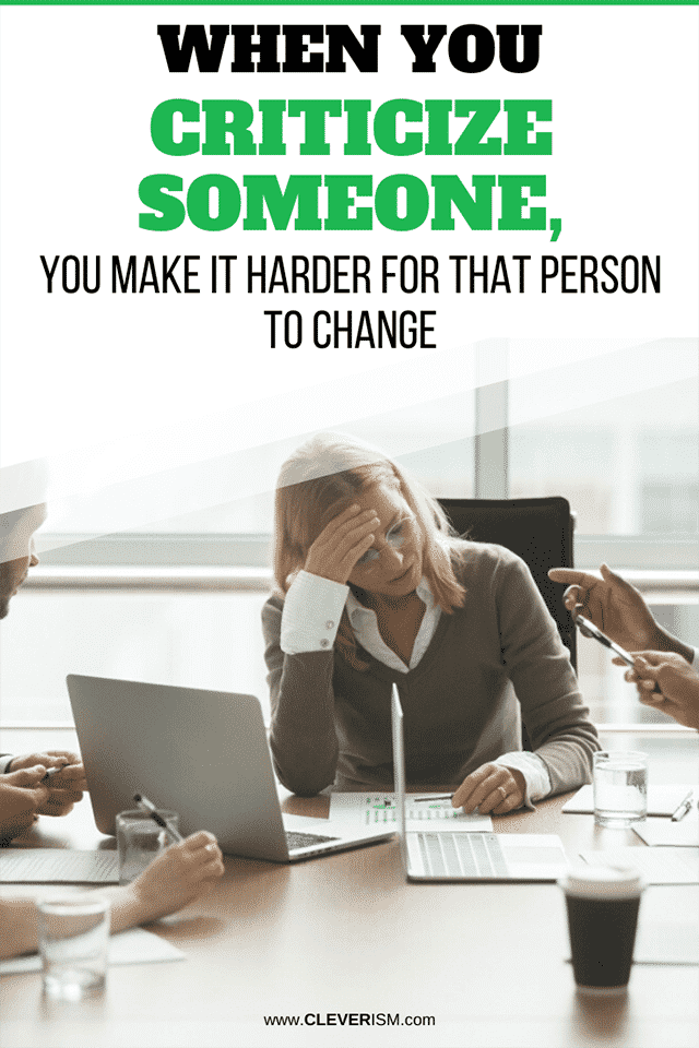 When You Criticize Someone, You Make It Harder for that Person to Change
