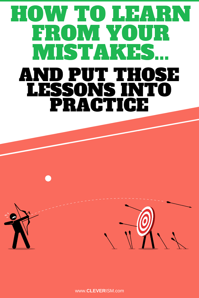 How To Learn From Your Mistakes... And Put Those Lessons Into Practice