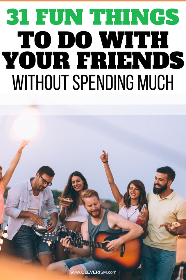 31 Fun Things to Do With Your Friends Without Spending Much