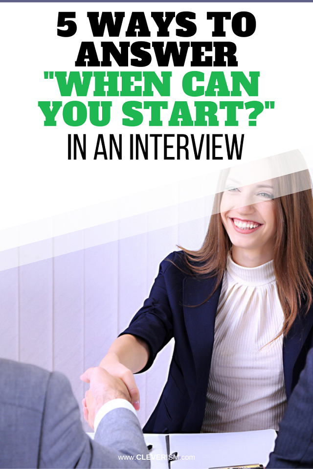 "5 Ways to Answer ""When Can You Start?"" in an Interview"