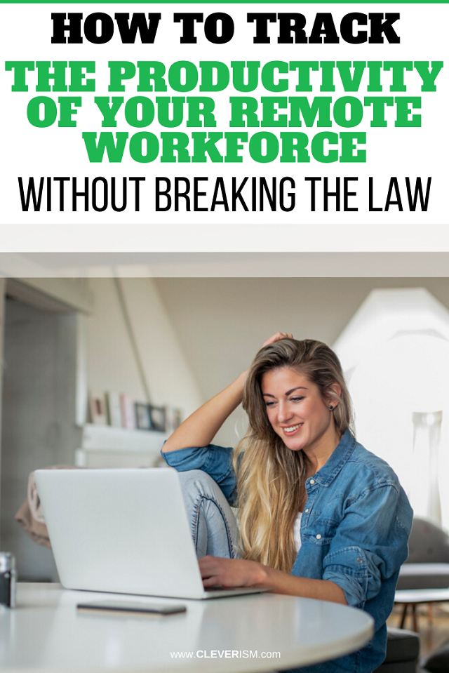 How To Track The Productivity Of Your Remote Workforce Without Breaking The Law