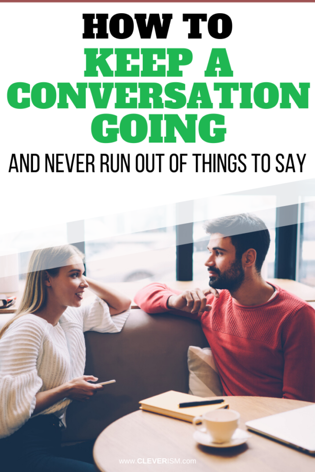 How to Keep a Conversation Going and Never Run Out of Things to Say