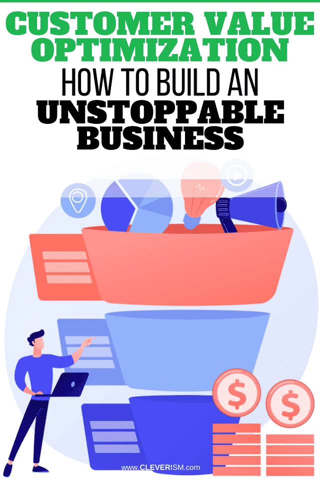 Customer Value Optimization: How to Build an Unstoppable Business