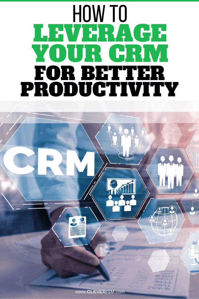 How to Leverage Your CRM for Better Productivity