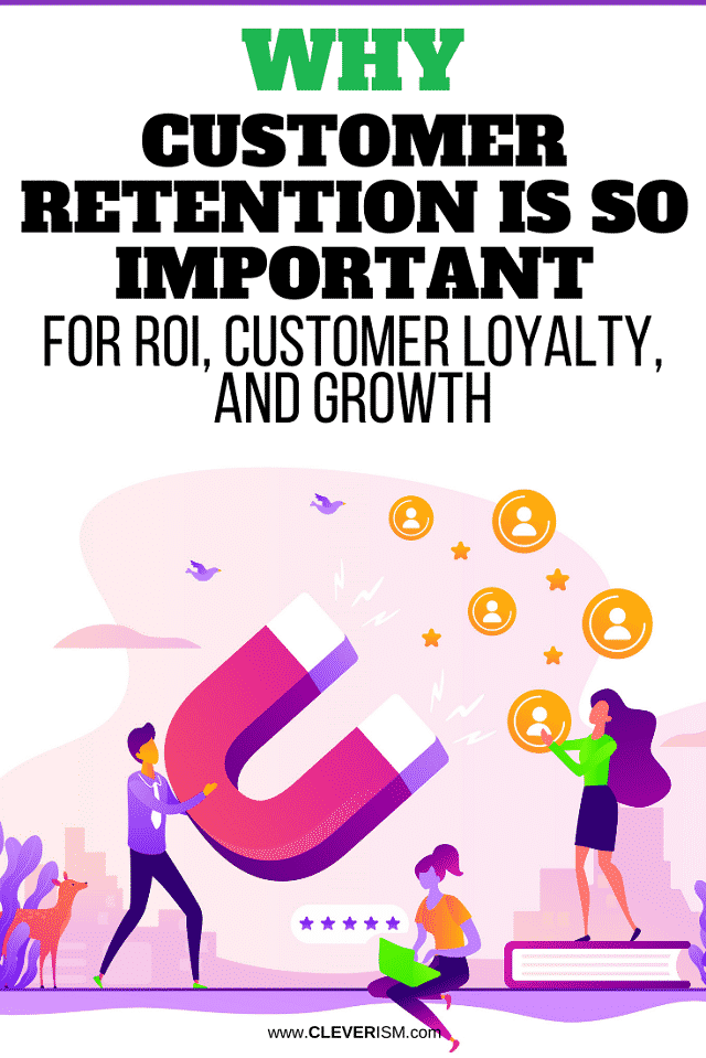 Why Customer Retention is So Important for ROI, Customer Loyalty, and Growth - pin